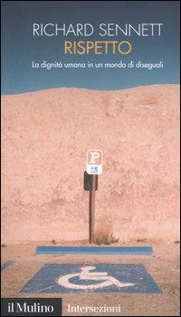 Il rispetto. Estratti dal libro di Richard Sennett (Il Mulino, 2003)