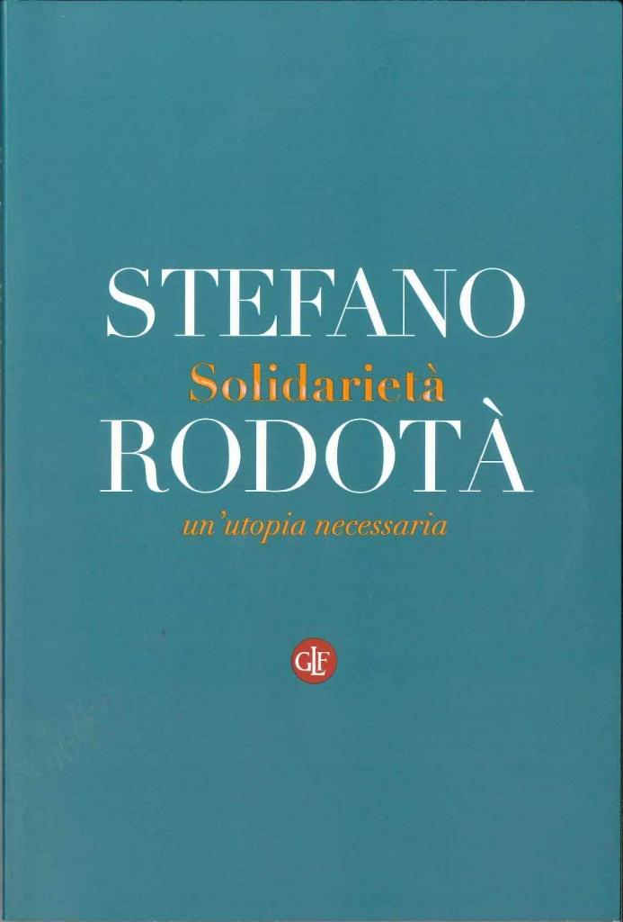 """Solidarietà. Estratti dal libro """"Solidarietà. Un'utopia necessaria"""" di Stefano Rodotà"""
